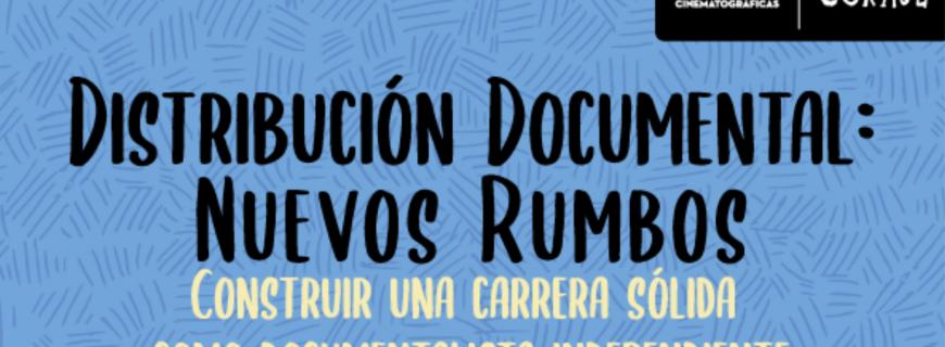 Convocatoria |Charla Distribución Documental: Nuevos Rumbos